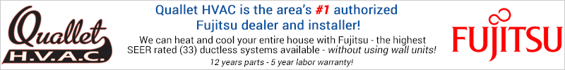 Quallet HVAC is the area's #1 Fujitsu dealer and installer!